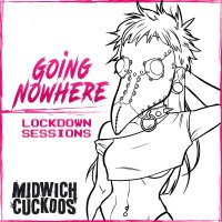 (review) Midwich Cuckoos - Going Nowhere:Lockdown Sessions (Onslaught Music)